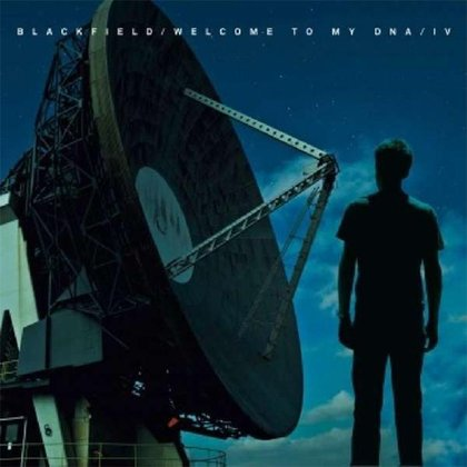 Blackfield - Welcome To My DNA / Blackfield IV